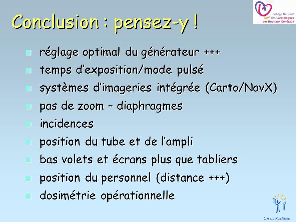 CH La Rochelle Conclusion : pensez-y ! n réglage optimal du générateur +++ n temps dexposition/mode pulsé n systèmes dimageries intégrée (Carto/NavX)