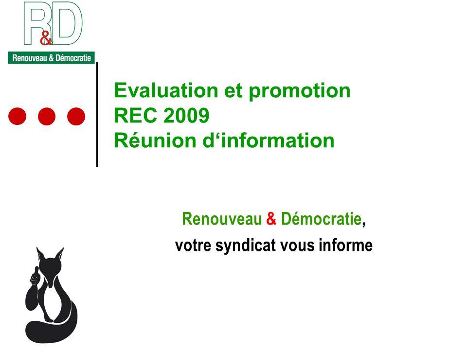 Evaluation et promotion REC 2009 Réunion dinformation Renouveau & Démocratie, votre syndicat vous informe