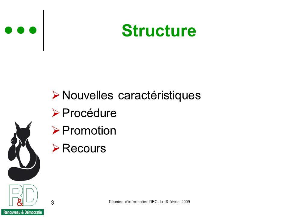 Réunion d information REC du 16 février 2009 3 Structure Nouvelles caractéristiques Procédure Promotion Recours