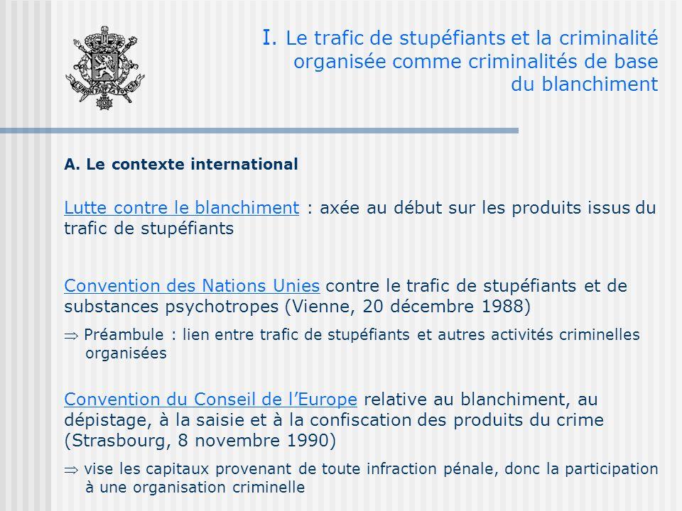 I. Le trafic de stupéfiants et la criminalité organisée comme criminalités de base du blanchiment A. Le contexte international Lutte contre le blanchi