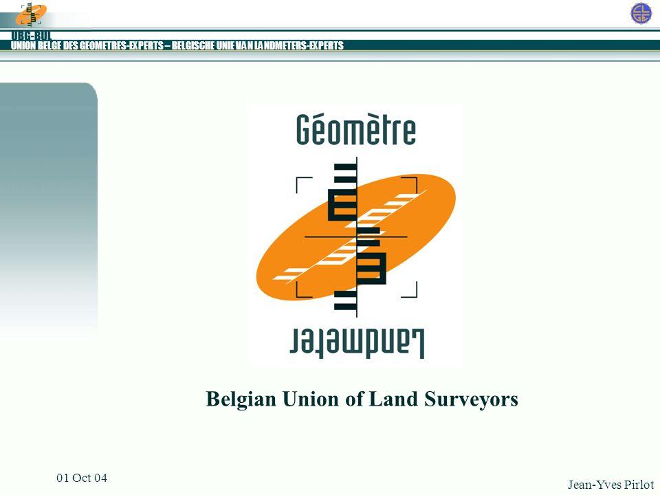 UNION BELGE DES GEOMETRES-EXPERTS – BELGISCHE UNIE VAN LANDMETERS-EXPERTS Jean-Yves Pirlot 01 Oct 04 Bratislava, 1 October 2004 The new Belgian Regulations for Land Surveyors