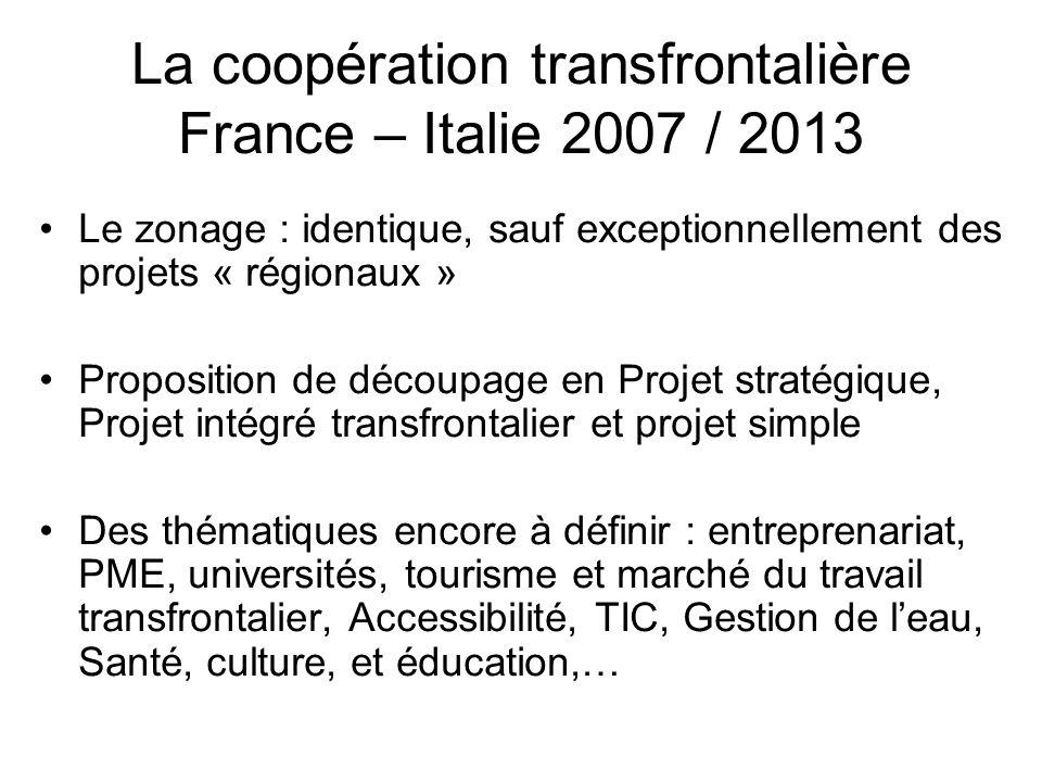 La coopération transfrontalière France – Italie 2007 / 2013 Le zonage : identique, sauf exceptionnellement des projets « régionaux » Proposition de dé