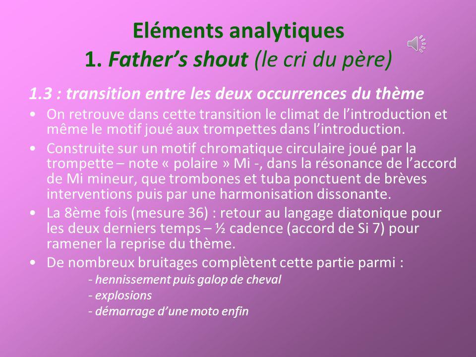Eléments analytiques 1. Fathers shout (le cri du père) 1.3 : transition entre les deux occurrences du thème On retrouve dans cette transition le clima