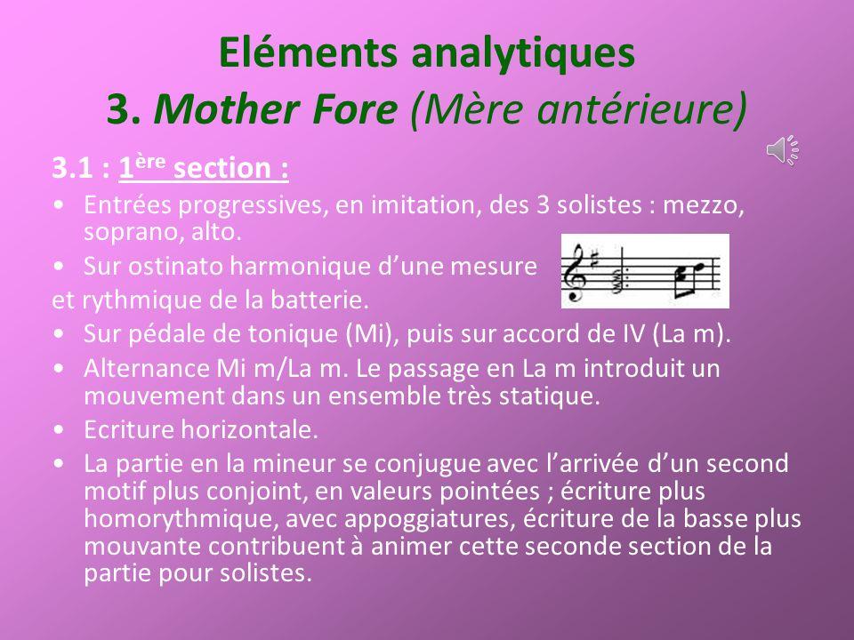 Eléments analytiques 3. Mother Fore (Mère antérieure) 3.1 : 1 ère section : Entrées progressives, en imitation, des 3 solistes : mezzo, soprano, alto.