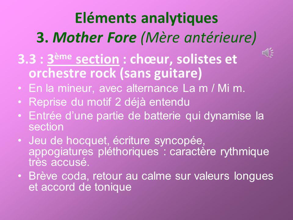 Eléments analytiques 3. Mother Fore (Mère antérieure) 3.3 : 3 ème section : chœur, solistes et orchestre rock (sans guitare) En la mineur, avec altern