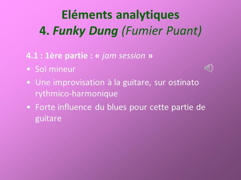 Eléments analytiques 4. Funky Dung (Fumier Puant) 4.1 : 1ère partie : « jam session » Sol mineur Une improvisation à la guitare, sur ostinato rythmico