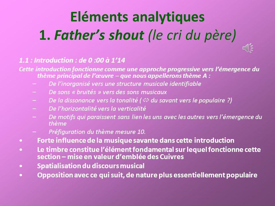 Eléments analytiques 1. Fathers shout (le cri du père) 1.1 : Introduction : de 0 :00 à 114 Cette introduction fonctionne comme une approche progressiv