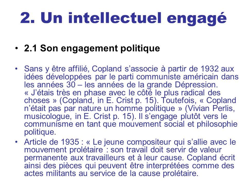 2. Un intellectuel engagé 2.1 Son engagement politique Sans y être affilié, Copland sassocie à partir de 1932 aux idées développées par le parti commu