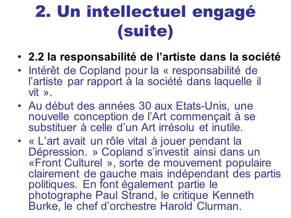 2. Un intellectuel engagé (suite) 2.2 la responsabilité de lartiste dans la société Intérêt de Copland pour la « responsabilité de lartiste par rappor