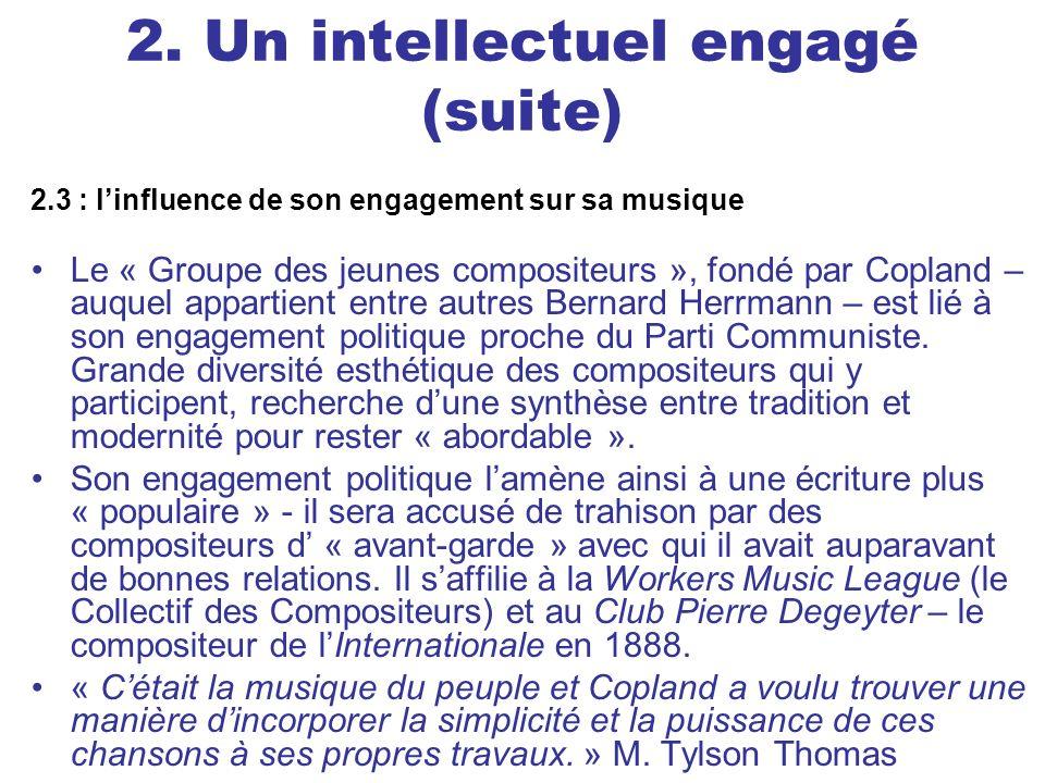 2. Un intellectuel engagé (suite) 2.3 : linfluence de son engagement sur sa musique Le « Groupe des jeunes compositeurs », fondé par Copland – auquel