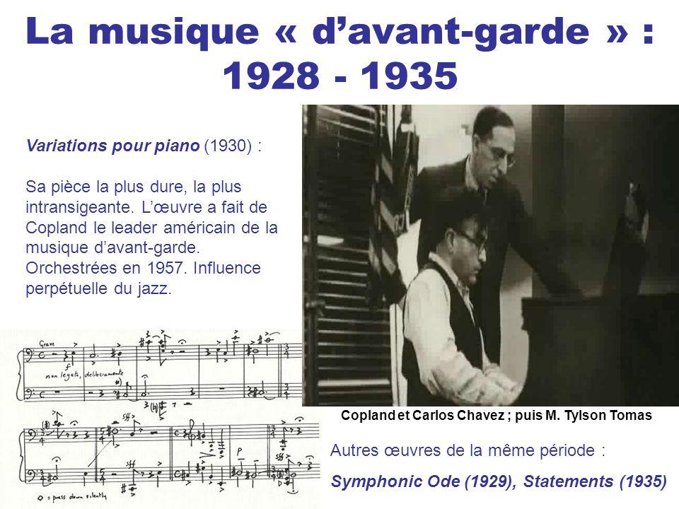 La musique « davant-garde » : 1928 - 1935 Variations pour piano (1930) : Sa pièce la plus dure, la plus intransigeante. Lœuvre a fait de Copland le le
