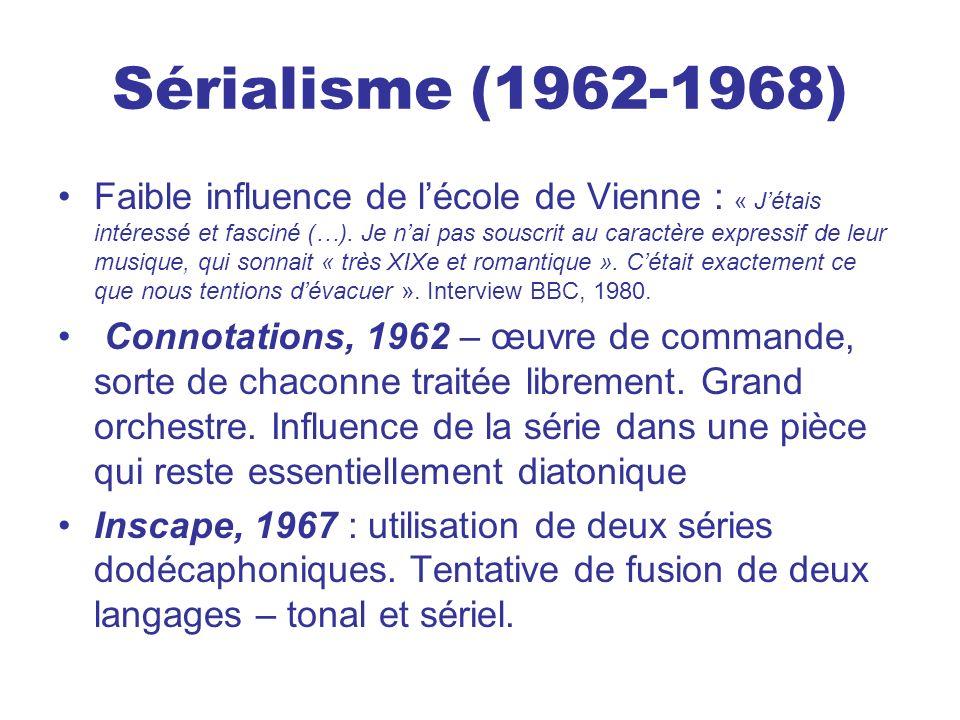 Sérialisme (1962-1968) Faible influence de lécole de Vienne : « Jétais intéressé et fasciné (…). Je nai pas souscrit au caractère expressif de leur mu