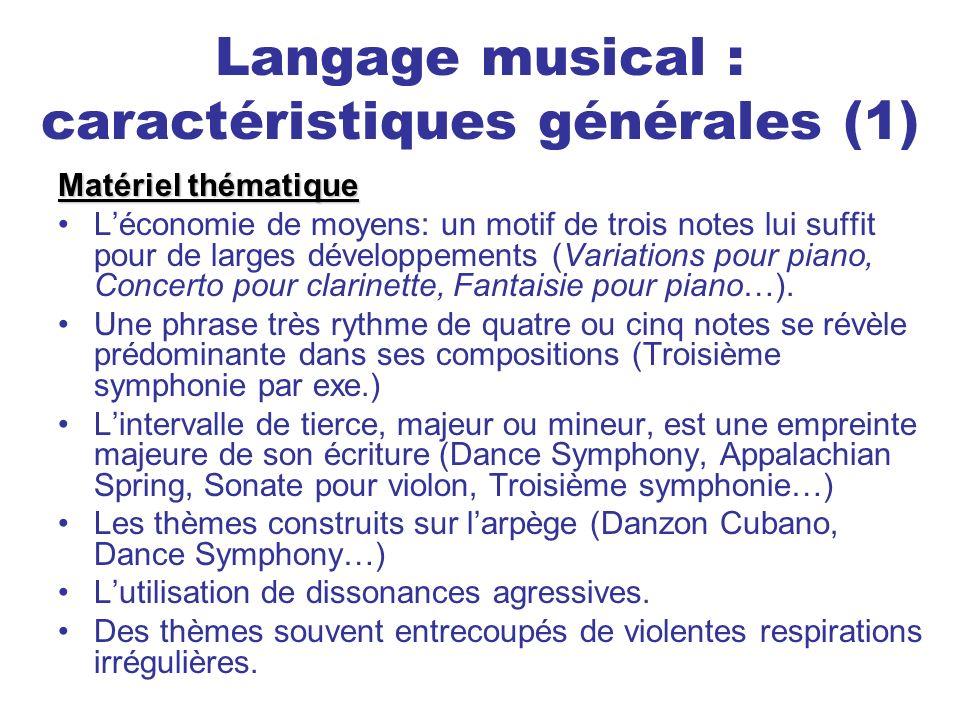 Langage musical : caractéristiques générales (1) Matériel thématique Léconomie de moyens: un motif de trois notes lui suffit pour de larges développem