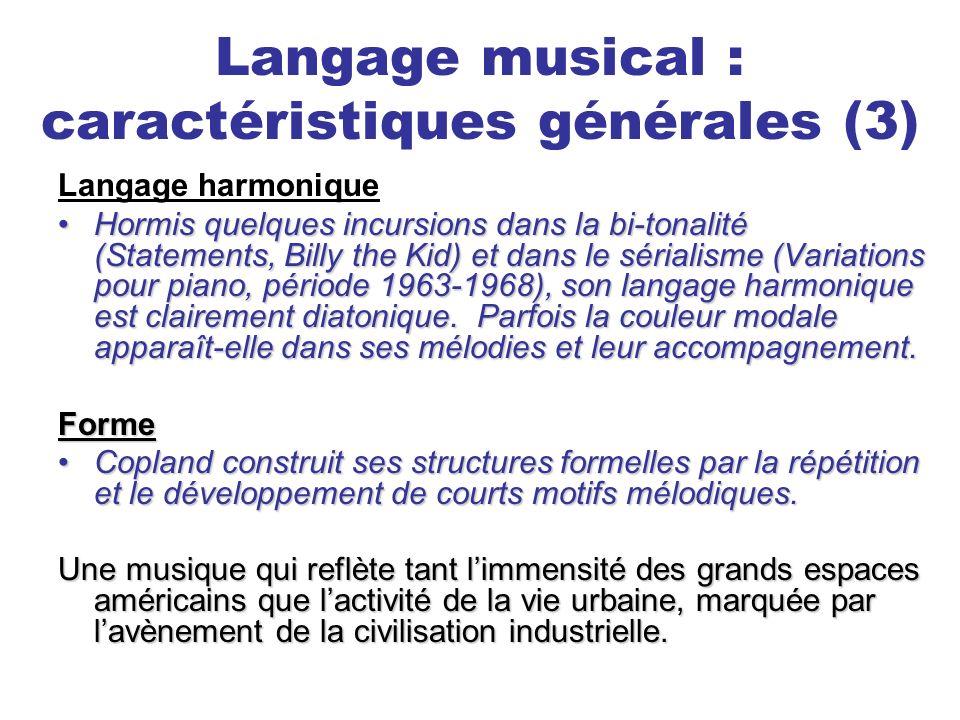 Langage musical : caractéristiques générales (3) Langage harmonique Hormis quelques incursions dans la bi-tonalité (Statements, Billy the Kid) et dans