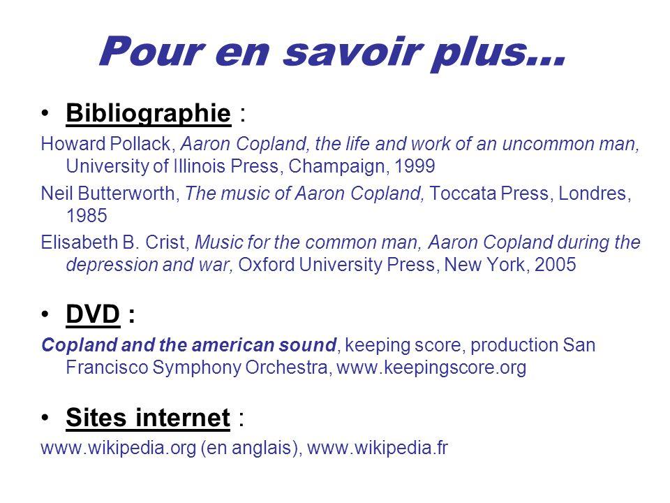Pour en savoir plus… Bibliographie : Howard Pollack, Aaron Copland, the life and work of an uncommon man, University of Illinois Press, Champaign, 199