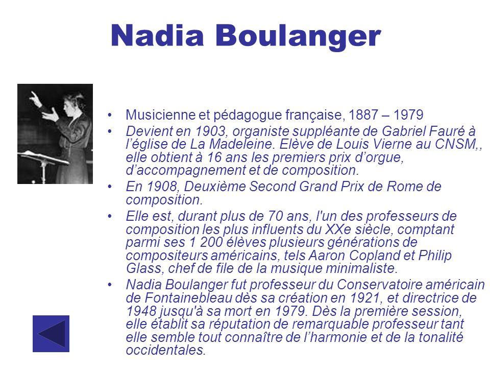 Nadia Boulanger Musicienne et pédagogue française, 1887 – 1979 Devient en 1903, organiste suppléante de Gabriel Fauré à léglise de La Madeleine. Elève