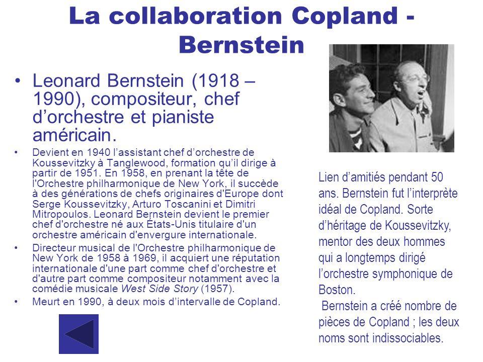 La collaboration Copland - Bernstein Leonard Bernstein (1918 – 1990), compositeur, chef dorchestre et pianiste américain. Devient en 1940 lassistant c