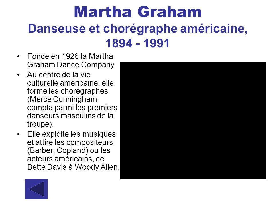 Martha Graham Danseuse et chorégraphe américaine, 1894 - 1991 Fonde en 1926 la Martha Graham Dance Company Au centre de la vie culturelle américaine,