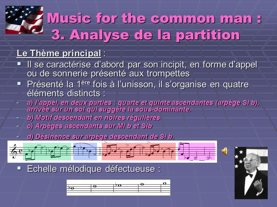 Music for the common man : 3. Analyse de la partition Music for the common man : 3. Analyse de la partition Le Thème principal : Il se caractérise dab