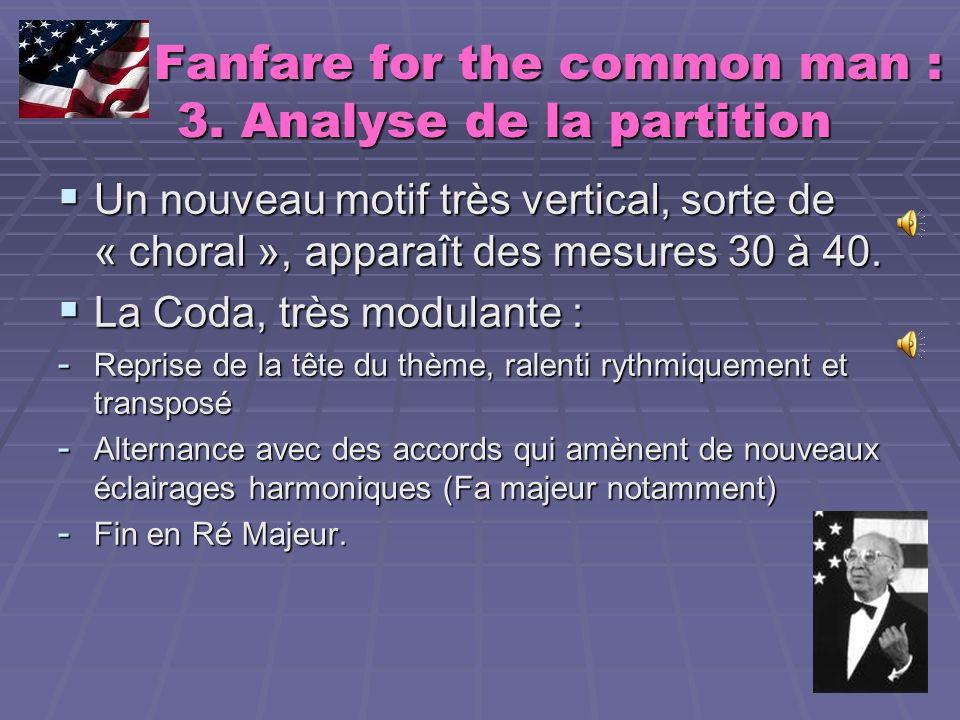 Fanfare for the common man : 3. Analyse de la partition Fanfare for the common man : 3. Analyse de la partition Un nouveau motif très vertical, sorte