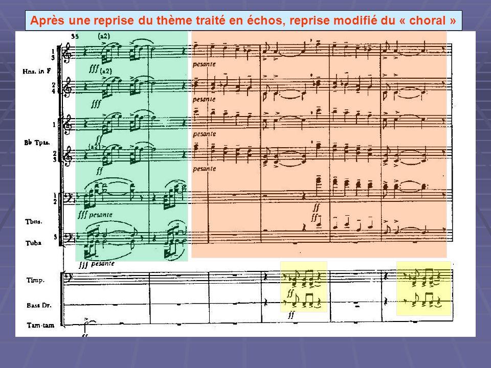 Après une reprise du thème traité en échos, reprise modifié du « choral »