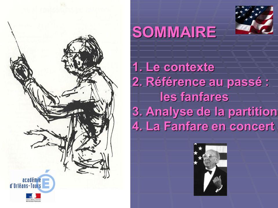 SOMMAIRE 1. Le contexte 2. Référence au passé : les fanfares 3. Analyse de la partition 4. La Fanfare en concert SOMMAIRE 1. Le contexte 2. Référence