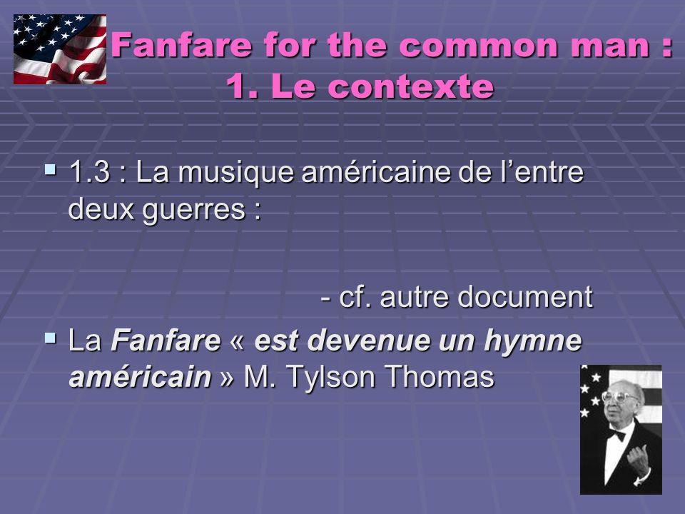 Fanfare for the common man : 1. Le contexte Fanfare for the common man : 1. Le contexte 1.3 : La musique américaine de lentre deux guerres : 1.3 : La