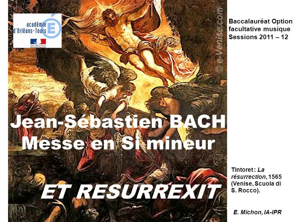 Jean-Sébastien BACH Messe en Si mineur ET RESURREXIT Tintoret : La résurrection, 1565 (Venise, Scuola di S. Rocco). E. Michon, IA-IPR Baccalauréat Opt