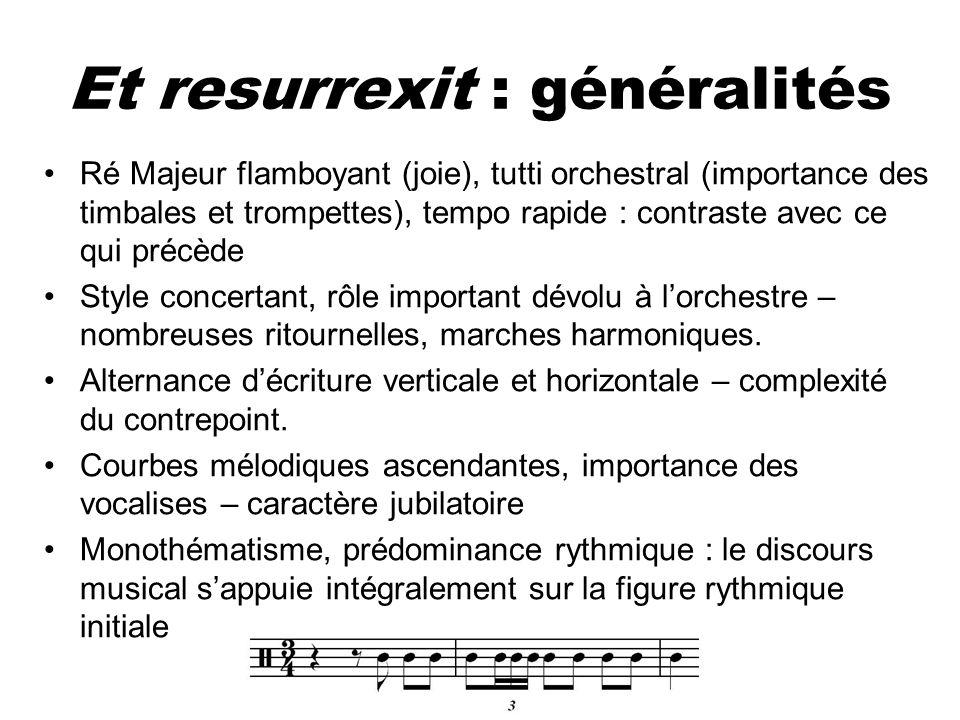 Et resurrexit : généralités Ré Majeur flamboyant (joie), tutti orchestral (importance des timbales et trompettes), tempo rapide : contraste avec ce qu