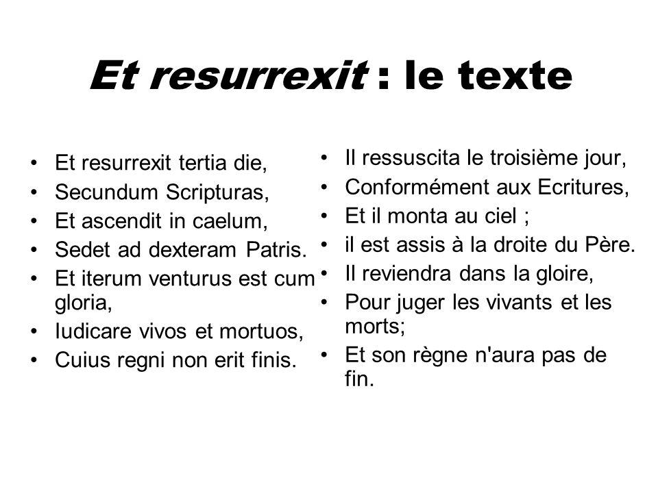 Et resurrexit : le texte Et resurrexit tertia die, Secundum Scripturas, Et ascendit in caelum, Sedet ad dexteram Patris. Et iterum venturus est cum gl