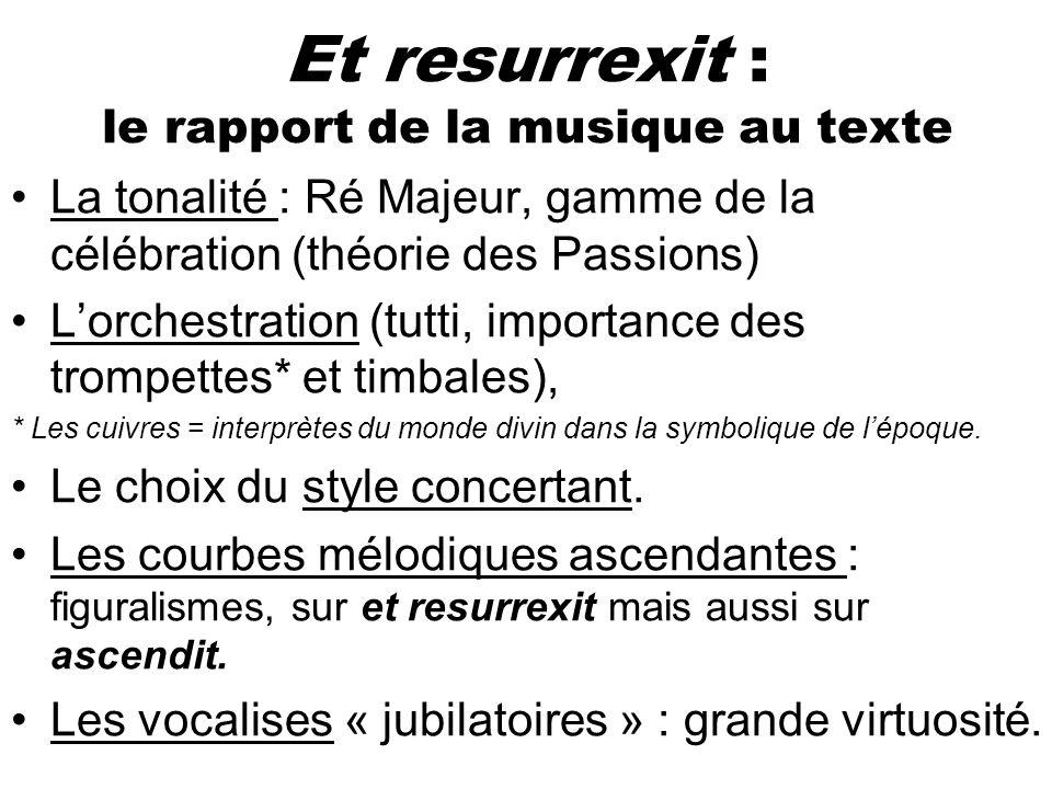 Et resurrexit : le rapport de la musique au texte La tonalité : Ré Majeur, gamme de la célébration (théorie des Passions) Lorchestration (tutti, impor