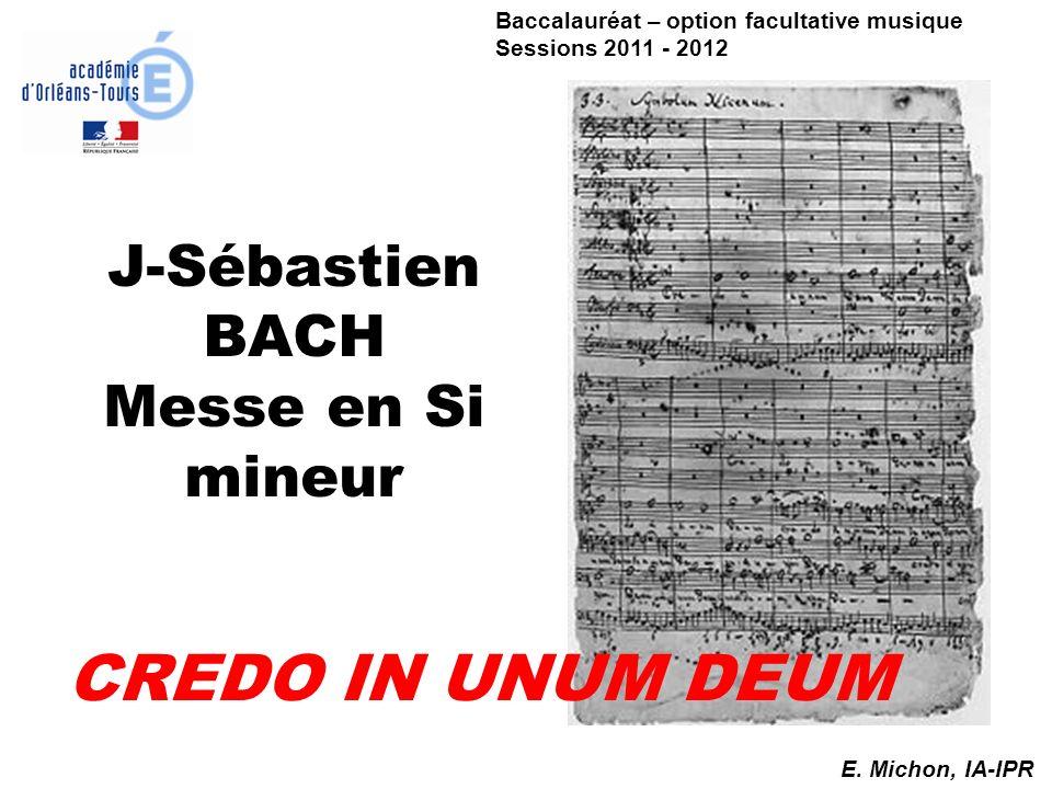 J-Sébastien BACH Messe en Si mineur CREDO IN UNUM DEUM E. Michon, IA-IPR Baccalauréat – option facultative musique Sessions 2011 - 2012