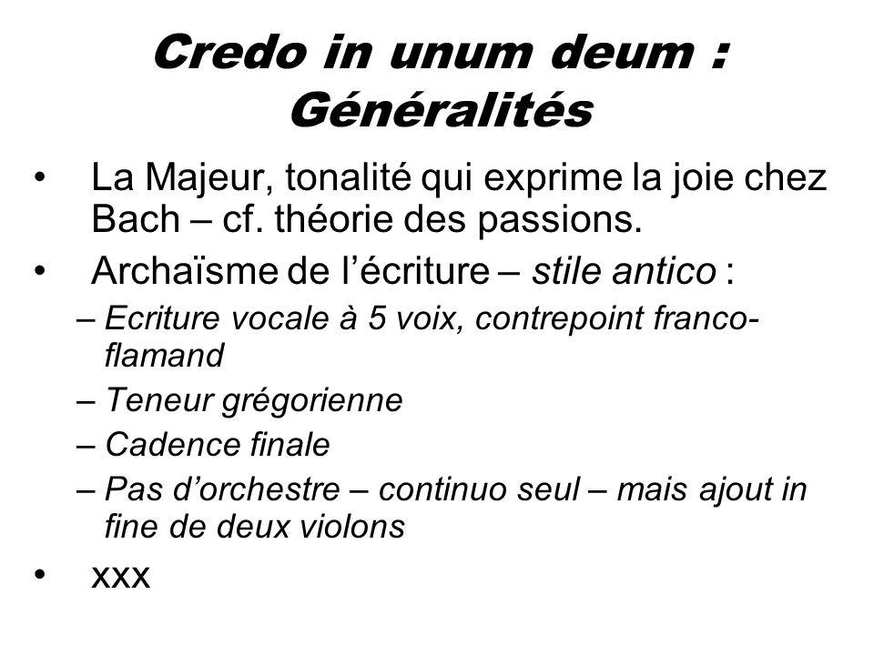 Credo in unum deum : Généralités La Majeur, tonalité qui exprime la joie chez Bach – cf. théorie des passions. Archaïsme de lécriture – stile antico :