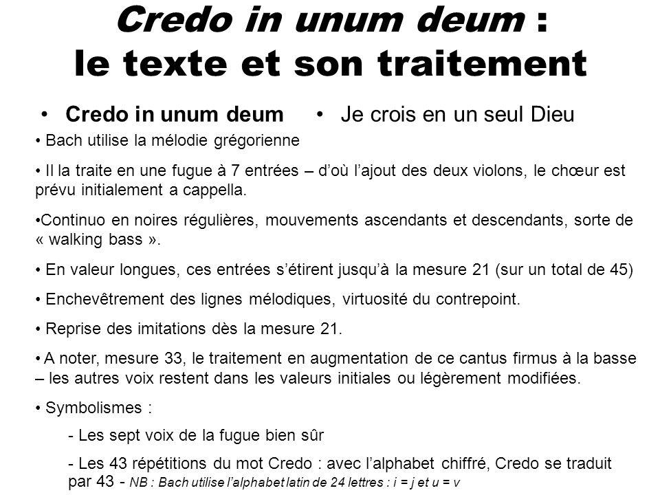 Credo in unum deum : le texte et son traitement Credo in unum deumJe crois en un seul Dieu Bach utilise la mélodie grégorienne Il la traite en une fug
