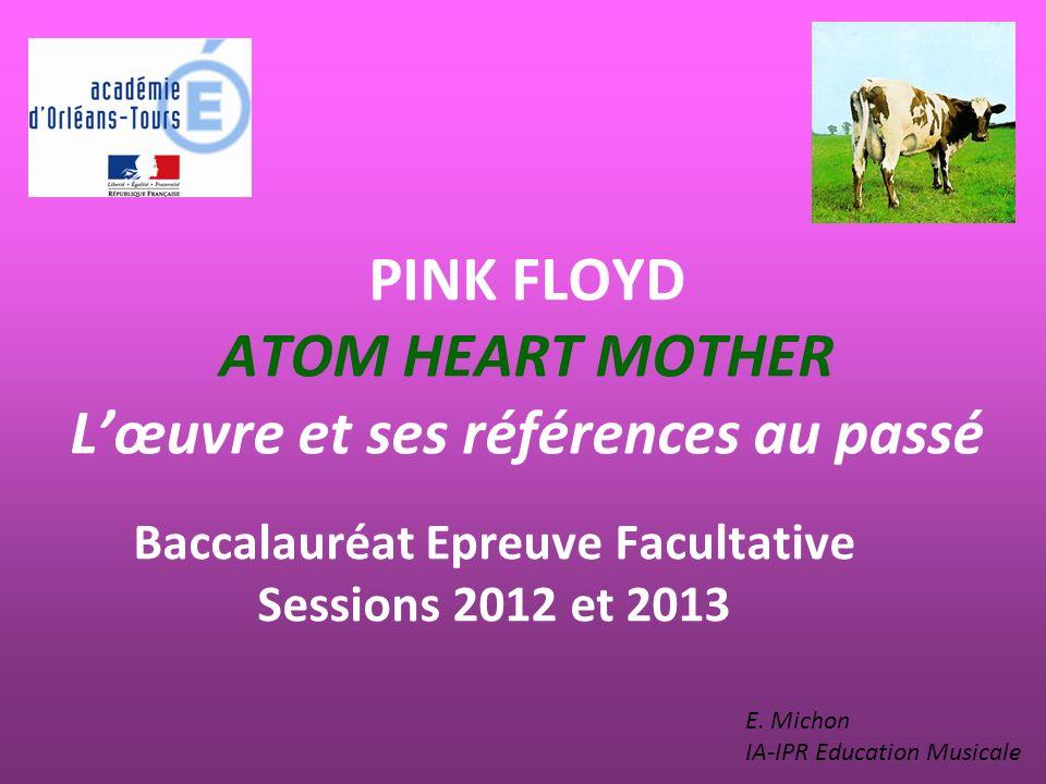 PINK FLOYD ATOM HEART MOTHER Lœuvre et ses références au passé Baccalauréat Epreuve Facultative Sessions 2012 et 2013 E.