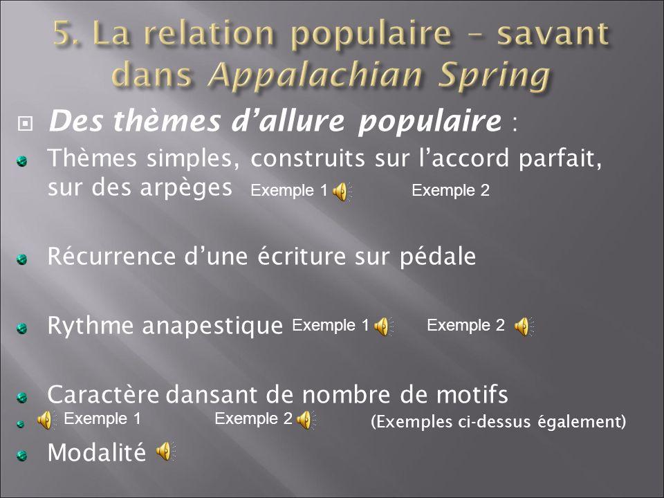 Des thèmes dallure populaire : Thèmes simples, construits sur laccord parfait, sur des arpèges Récurrence dune écriture sur pédale Rythme anapestique