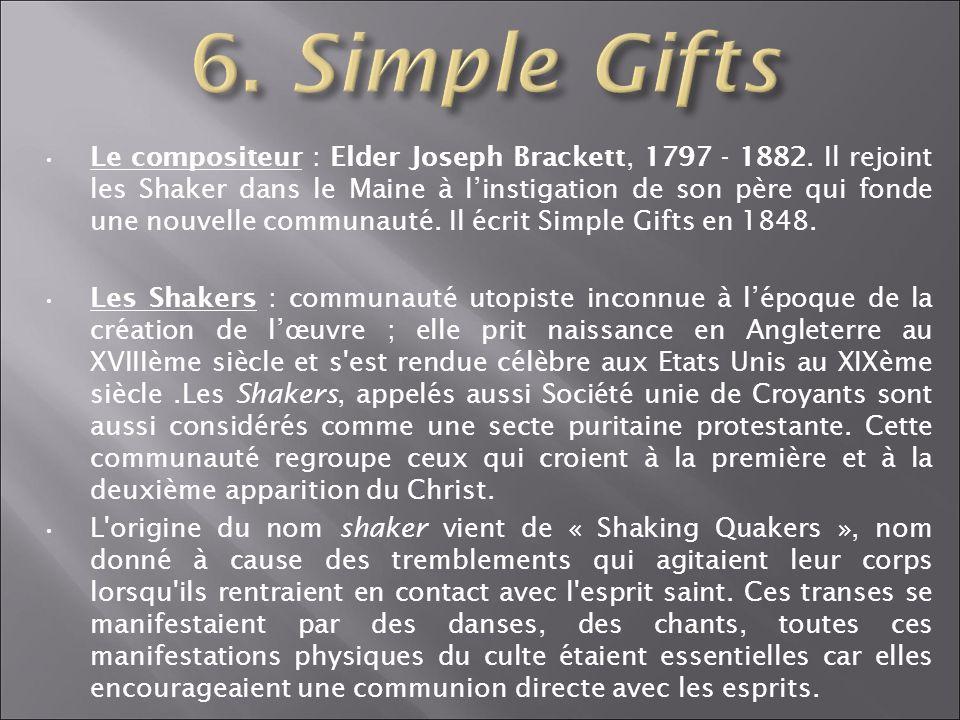 Le compositeur : Elder Joseph Brackett, 1797 - 1882. Il rejoint les Shaker dans le Maine à linstigation de son père qui fonde une nouvelle communauté.
