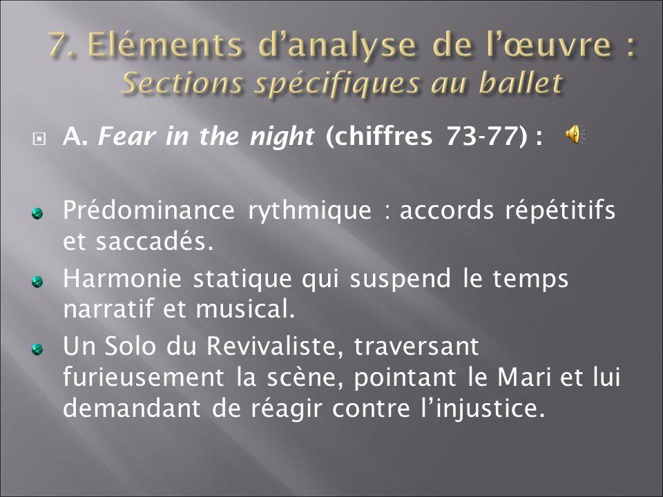 A. Fear in the night (chiffres 73-77) : Prédominance rythmique : accords répétitifs et saccadés. Harmonie statique qui suspend le temps narratif et mu