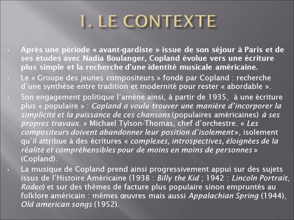 Après une période « avant-gardiste » issue de son séjour à Paris et de ses études avec Nadia Boulanger, Copland évolue vers une écriture plus simple e