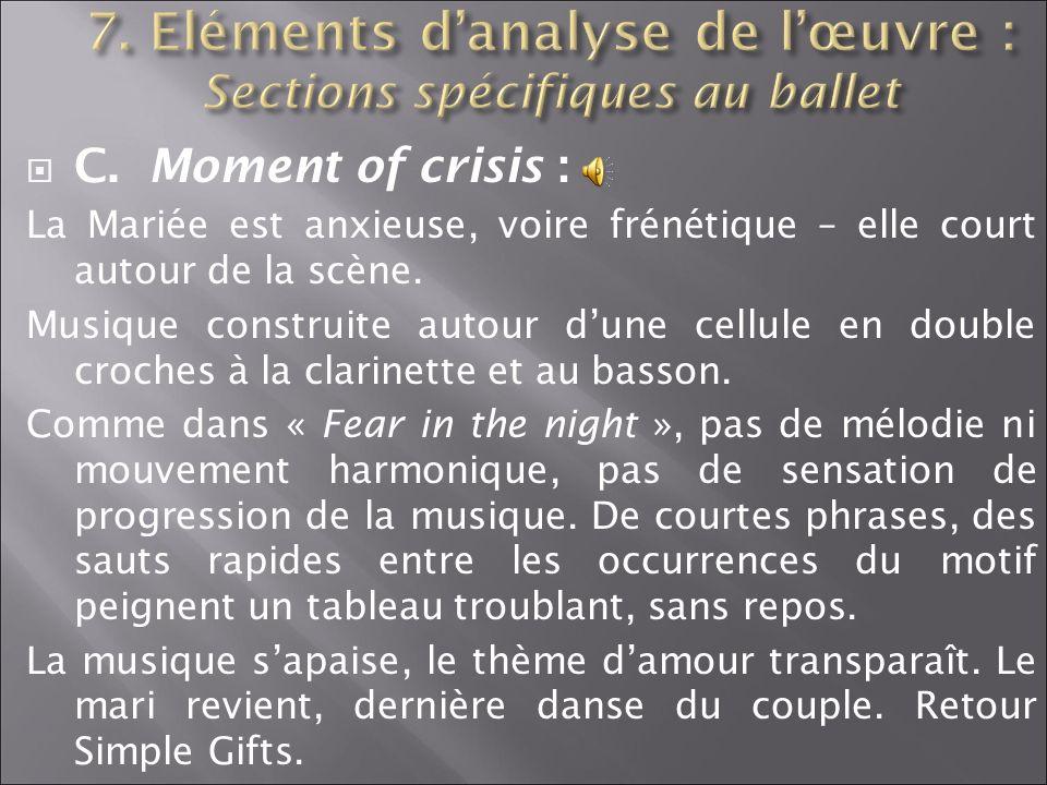 C. Moment of crisis : La Mariée est anxieuse, voire frénétique – elle court autour de la scène. Musique construite autour dune cellule en double croch