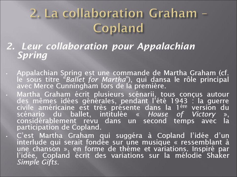 2. Leur collaboration pour Appalachian Spring Appalachian Spring est une commande de Martha Graham (cf. le sous titre Ballet for Martha), qui dansa le