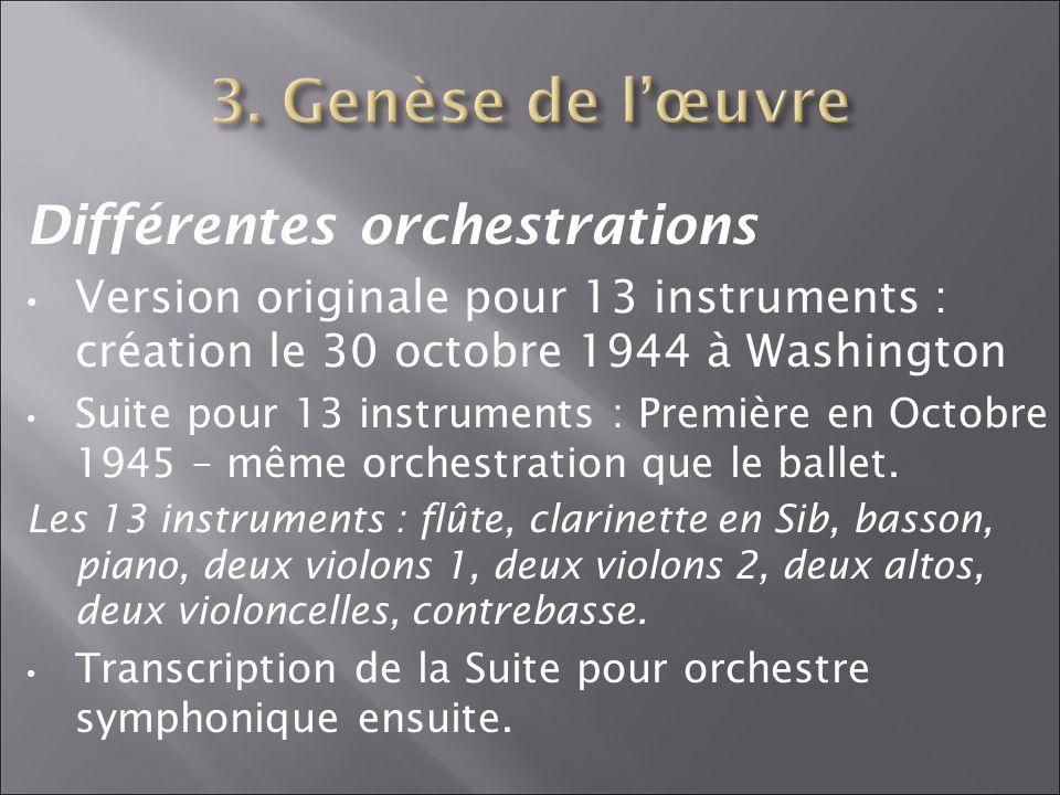 Différentes orchestrations Version originale pour 13 instruments : création le 30 octobre 1944 à Washington Suite pour 13 instruments : Première en Oc