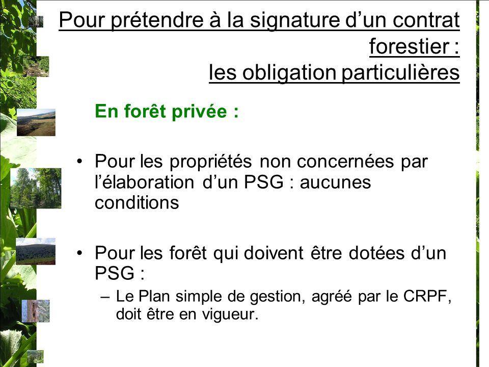Pour prétendre à la signature dun contrat forestier : les obligation particulières En forêt privée : Pour les propriétés non concernées par lélaborati
