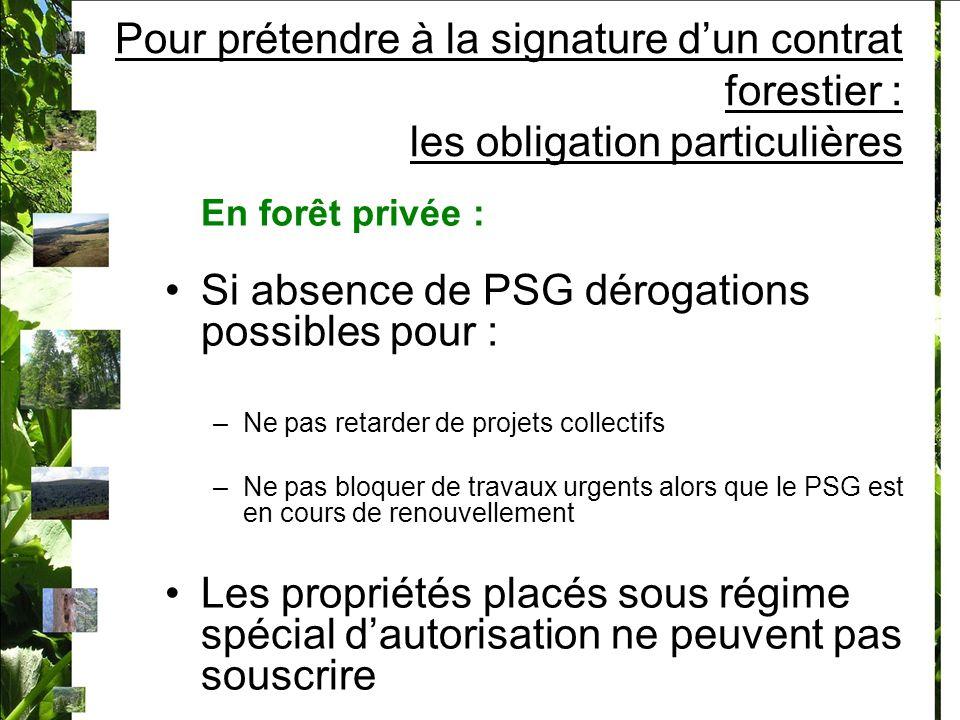Pour prétendre à la signature dun contrat forestier : les obligation particulières En forêt privée : Si absence de PSG dérogations possibles pour : –N