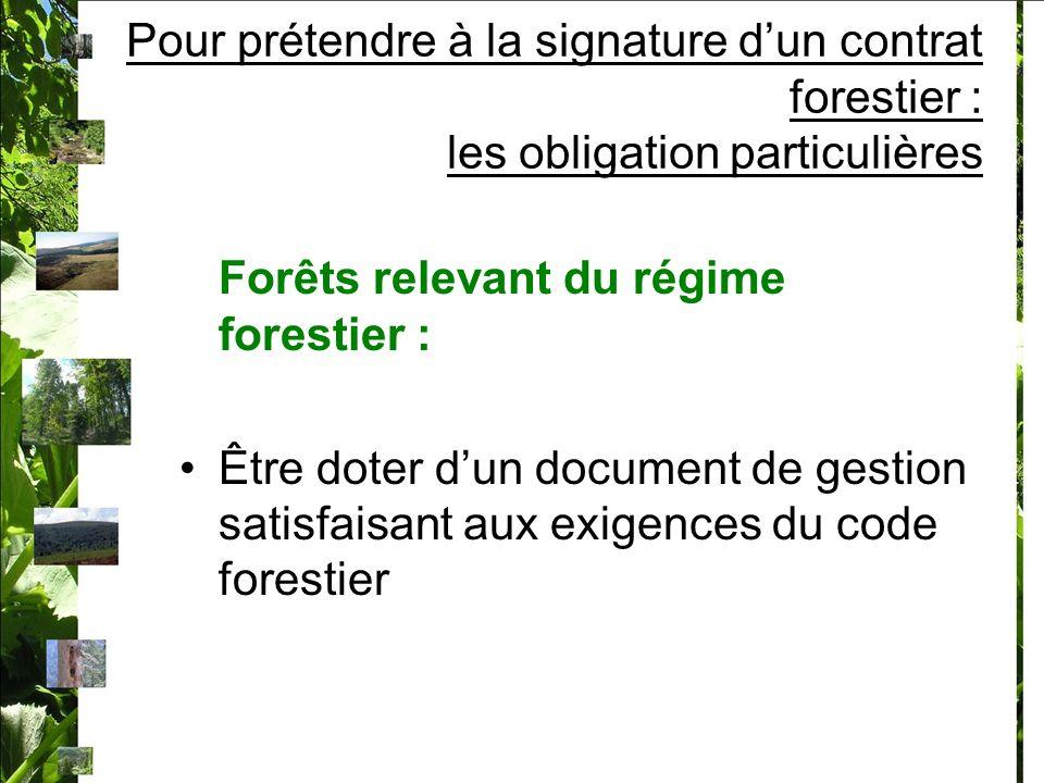 Pour prétendre à la signature dun contrat forestier : les obligation particulières Forêts relevant du régime forestier : Être doter dun document de gestion satisfaisant aux exigences du code forestier
