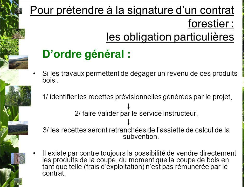 Pour prétendre à la signature dun contrat forestier : les obligation particulières Dordre général : Si les travaux permettent de dégager un revenu de