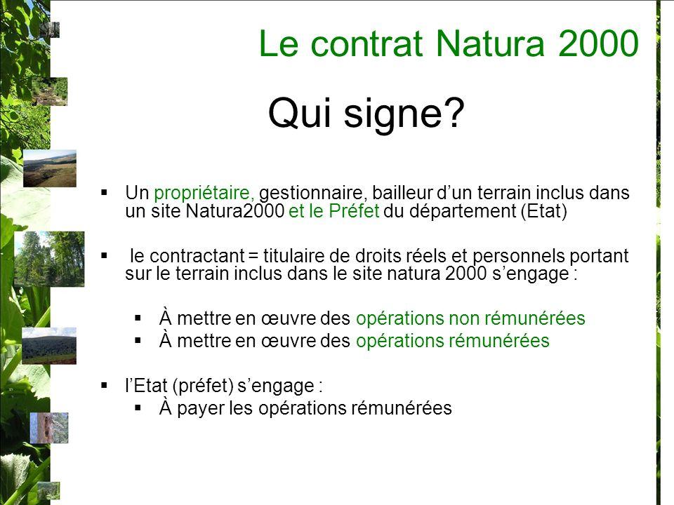 Signer un contrat Natura 2000 Action est prévue dans le DOCOB Un cahier des charges en prévoit les modalités de mise en œuvre Animateur du DOCOB + Propriétaire élaborent un projet dossier de demande de contrat et formulaire de contrat dossier est déposé en DDAF : instruction technique (respect du docob) et administratif (complément détude) Le CNASEA vise le dossier (engagement financier) Le contrat est signé Le bénéficiaire perçoit sont financement mise en œuvre des opérations contrôle du contrat sur le terrain