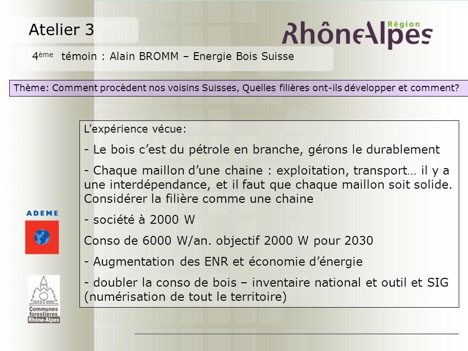 Atelier 3 4 ème témoin : Alain BROMM – Energie Bois Suisse Thème: Comment procèdent nos voisins Suisses, Quelles filières ont-ils développer et comment.