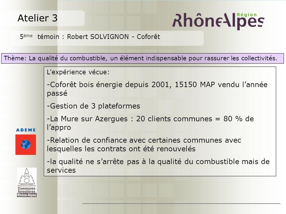 Atelier 3 5 ème témoin : Robert SOLVIGNON - Coforêt Thème: La qualité du combustible, un élément indispensable pour rassurer les collectivités.