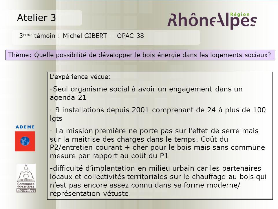 Atelier 3 3 ème témoin : Michel GIBERT - OPAC 38 Thème: Quelle possibilité de développer le bois énergie dans les logements sociaux.